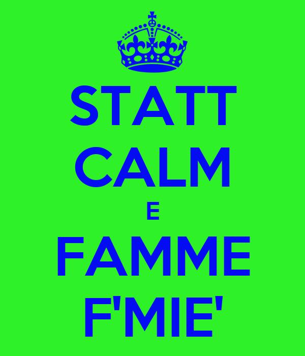 STATT CALM E FAMME F'MIE'