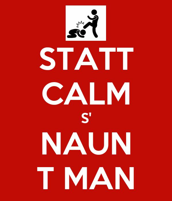 STATT CALM S' NAUN T MAN