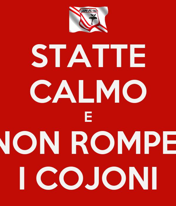 STATTE CALMO E NON ROMPE  I COJONI