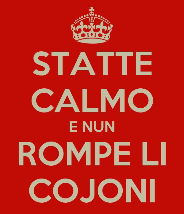 STATTE CALMO E NUN ROMPE LI COJONI