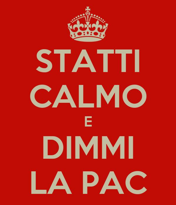 STATTI CALMO E DIMMI LA PAC