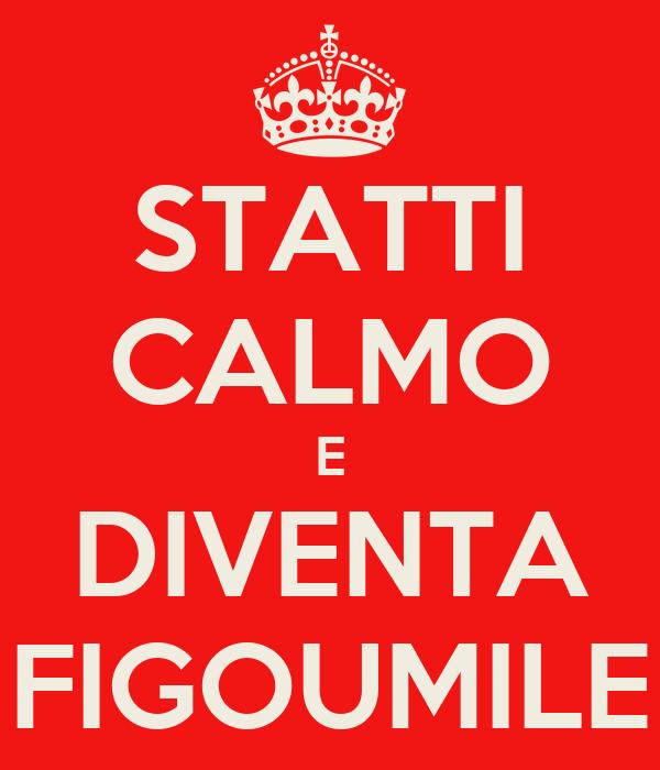 STATTI CALMO E DIVENTA FIGOUMILE