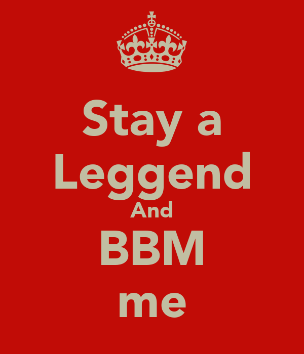 Stay a Leggend And BBM me