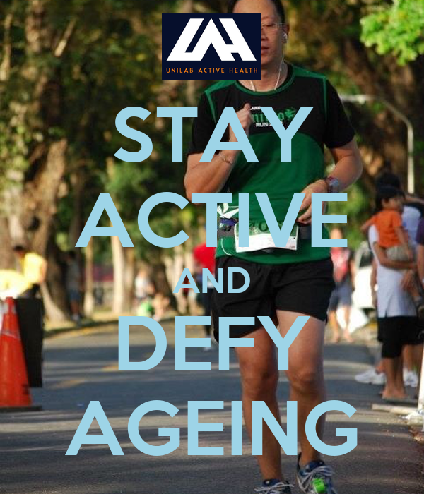 STAY ACTIVE AND DEFY AGEING