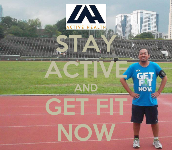 STAY ACTIVE AND GET FIT NOW