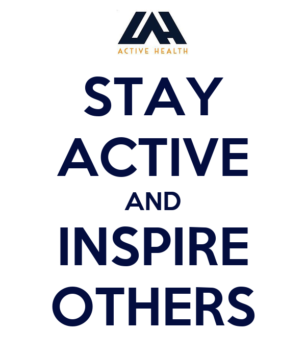STAY ACTIVE AND INSPIRE OTHERS