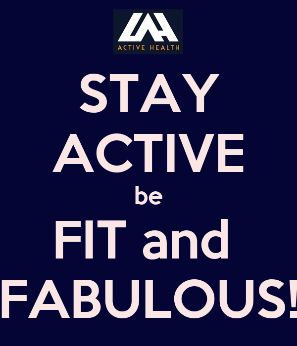 STAY ACTIVE be FIT and  FABULOUS!
