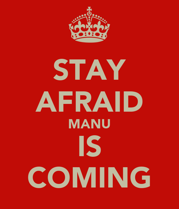 STAY AFRAID MANU IS COMING