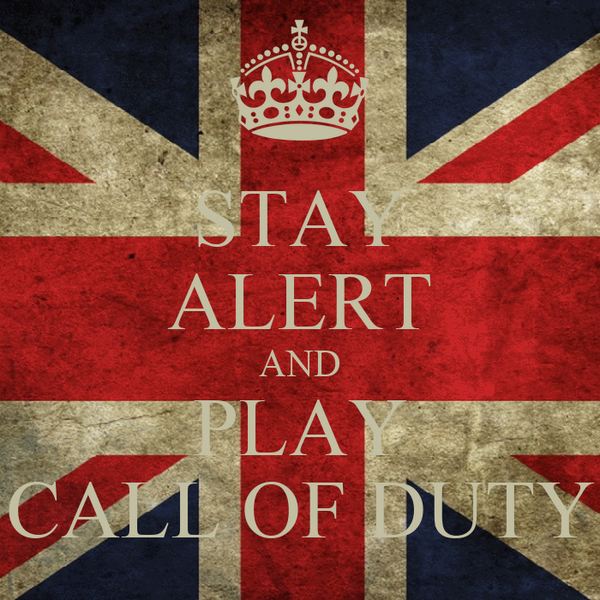 STAY ALERT AND PLAY CALL OF DUTY