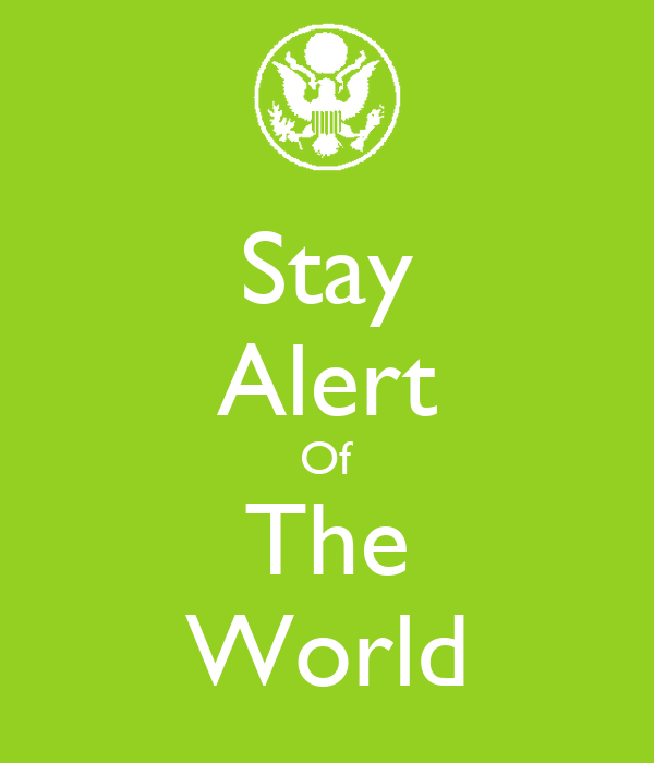 Stay Alert Of The World