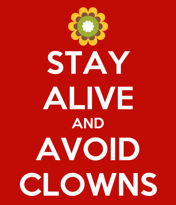 STAY ALIVE AND AVOID CLOWNS