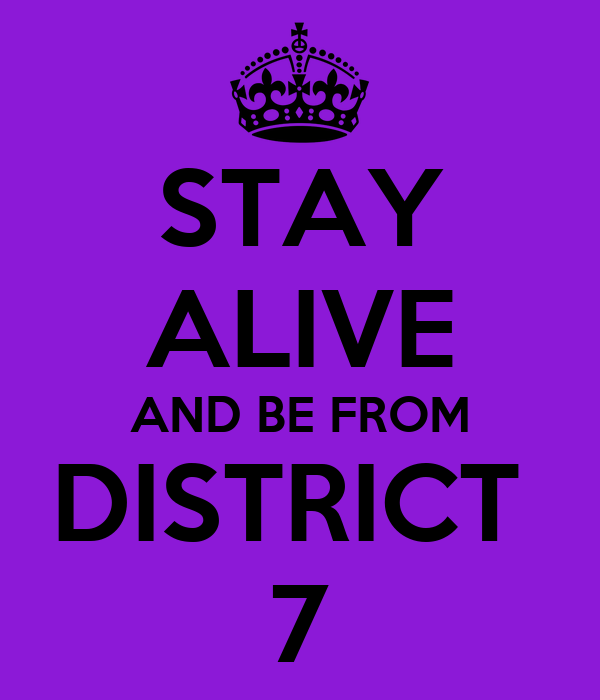 STAY ALIVE AND BE FROM DISTRICT  7