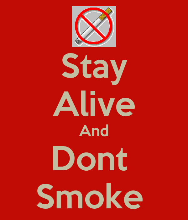 Stay Alive And Dont  Smoke