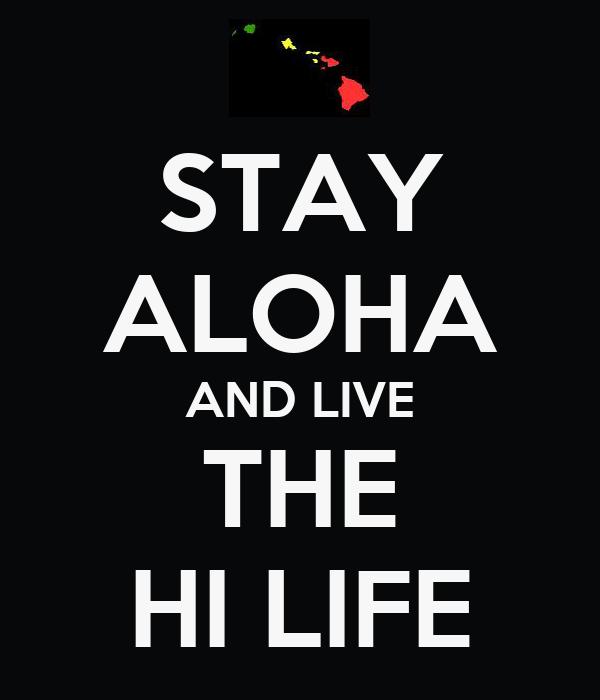 STAY ALOHA AND LIVE THE HI LIFE