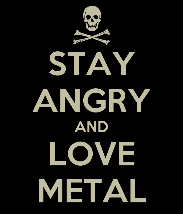 STAY ANGRY AND LOVE METAL