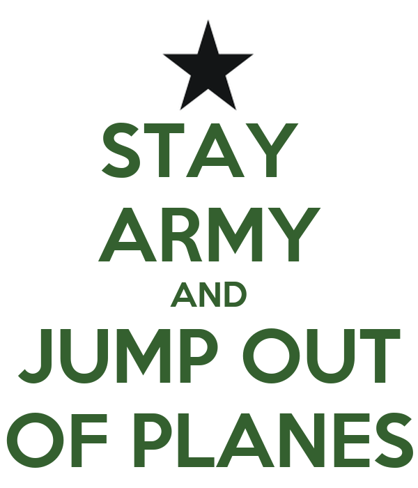 STAY  ARMY AND JUMP OUT OF PLANES