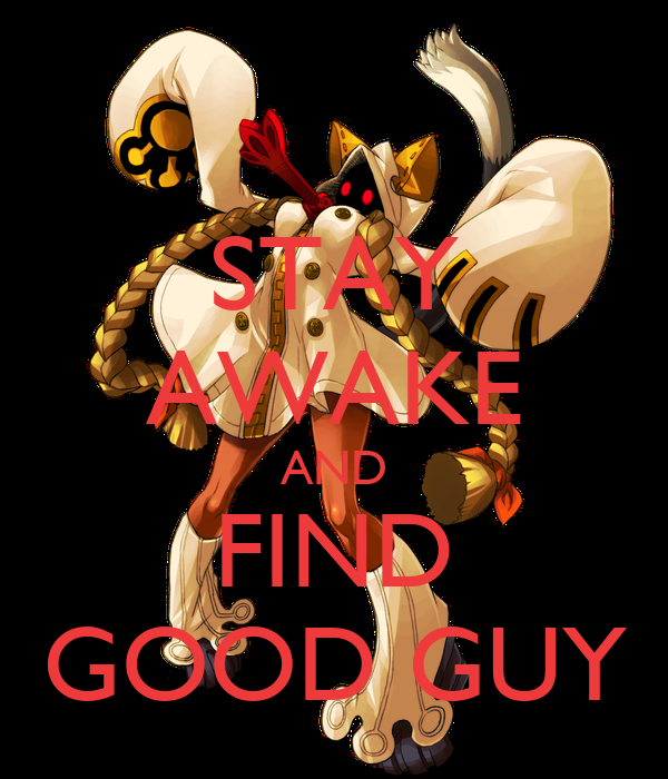 STAY AWAKE AND FIND GOOD GUY