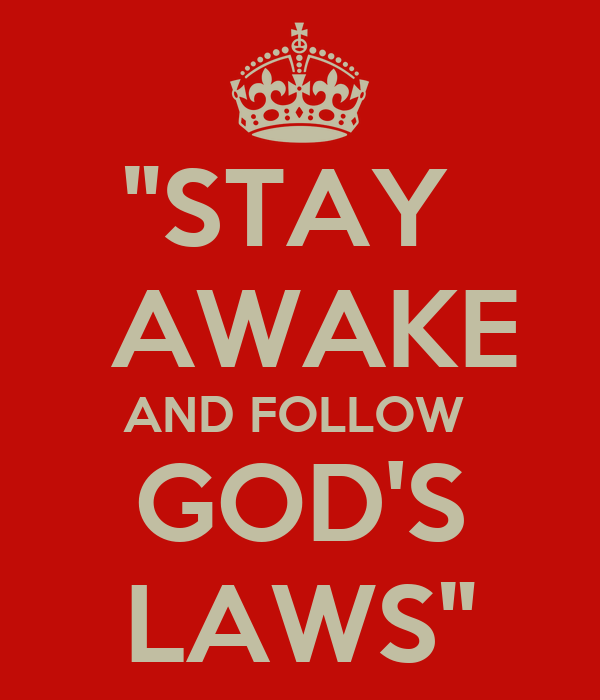 """STAY   AWAKE AND FOLLOW  GOD'S LAWS"""