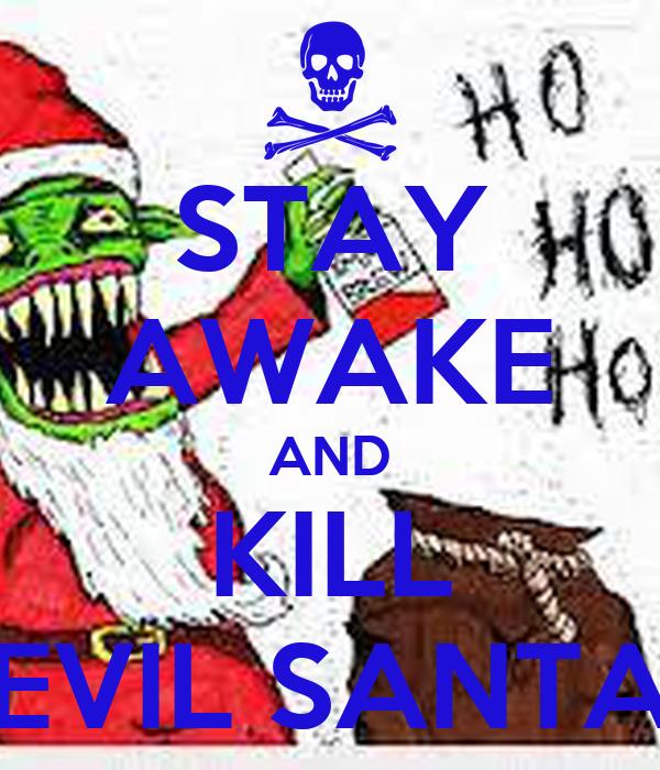 STAY AWAKE AND KILL EVIL SANTA