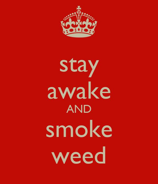 stay awake AND smoke weed