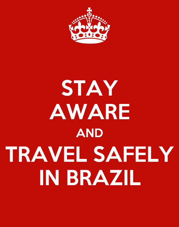 STAY AWARE AND TRAVEL SAFELY IN BRAZIL