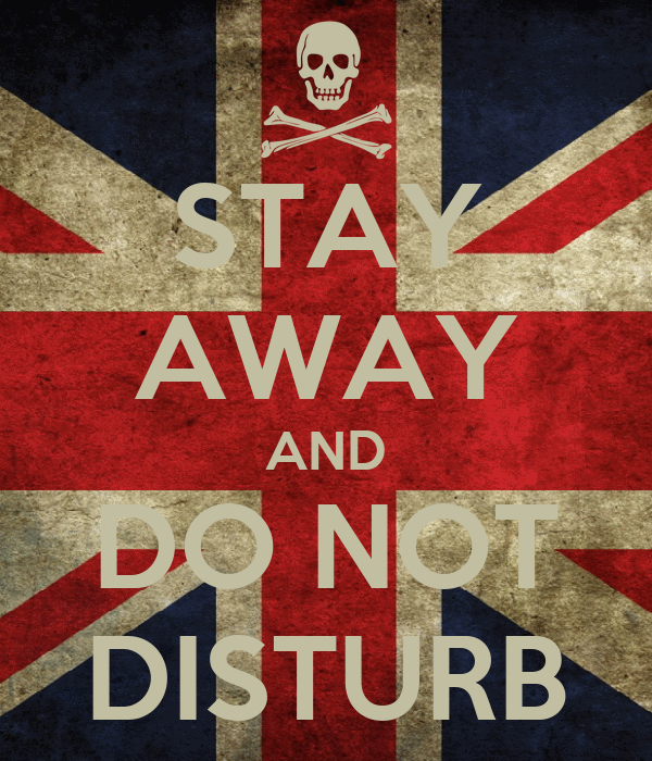 STAY AWAY AND DO NOT DISTURB