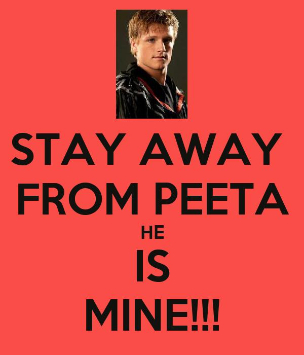 STAY AWAY  FROM PEETA HE IS MINE!!!