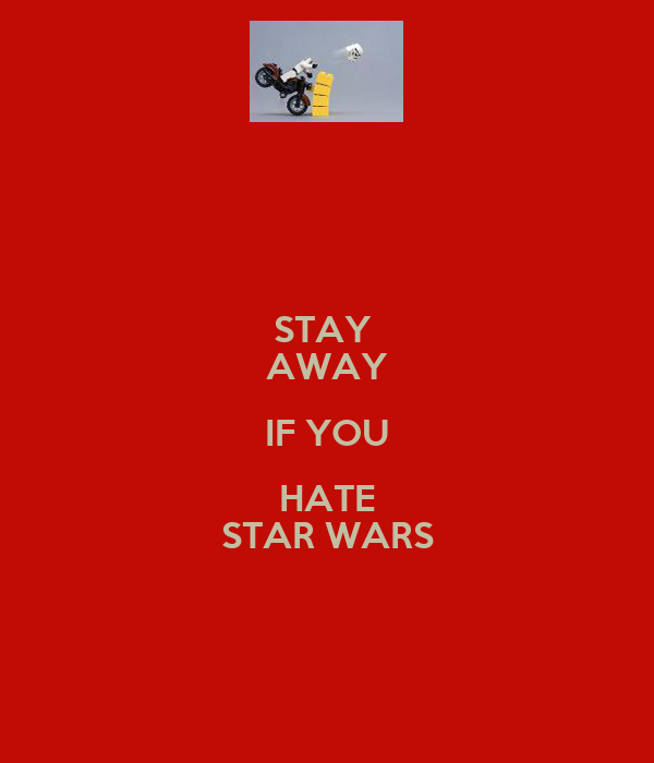 STAY  AWAY IF YOU HATE STAR WARS