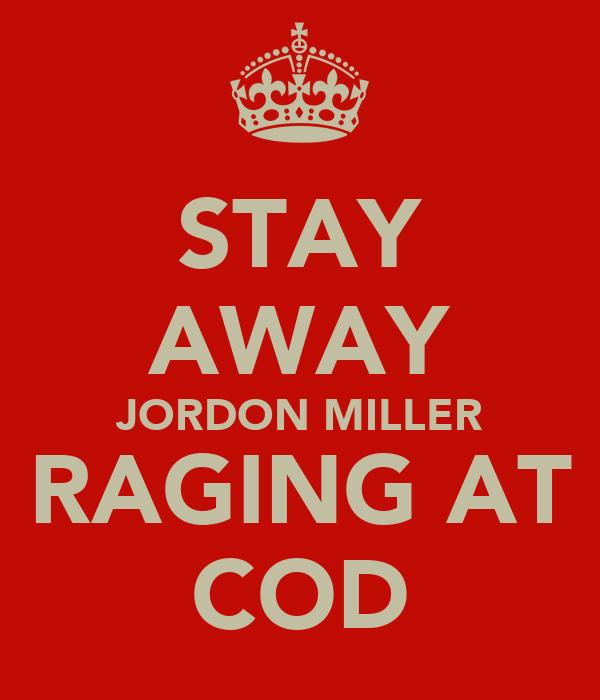 STAY AWAY JORDON MILLER RAGING AT COD