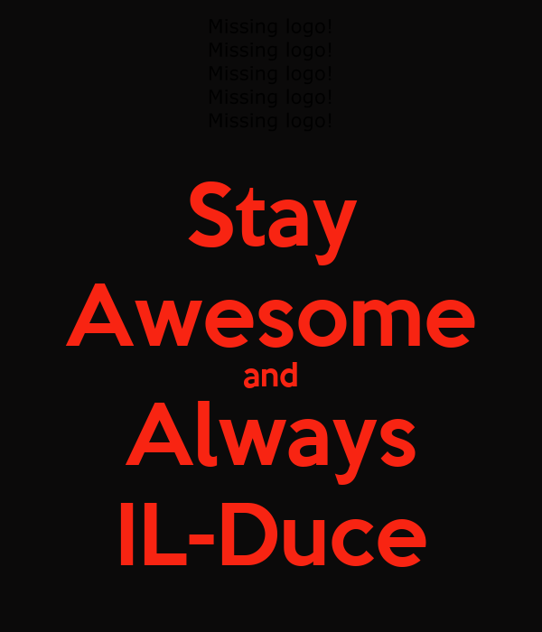 Stay Awesome and Always IL-Duce