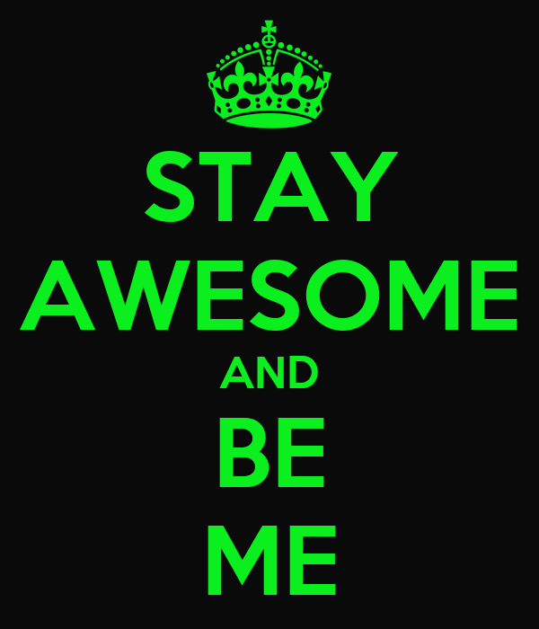 STAY AWESOME AND BE ME