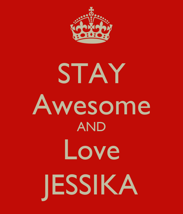 STAY Awesome AND Love JESSIKA