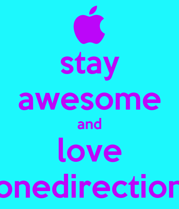 stay awesome and love onedirection