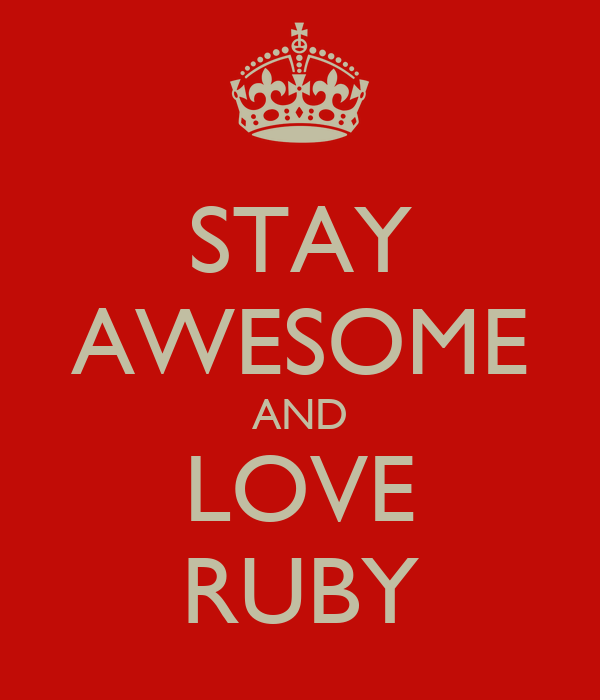 STAY AWESOME AND LOVE RUBY