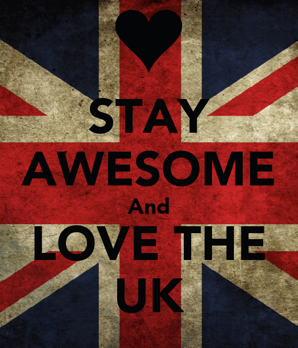 STAY AWESOME And LOVE THE UK