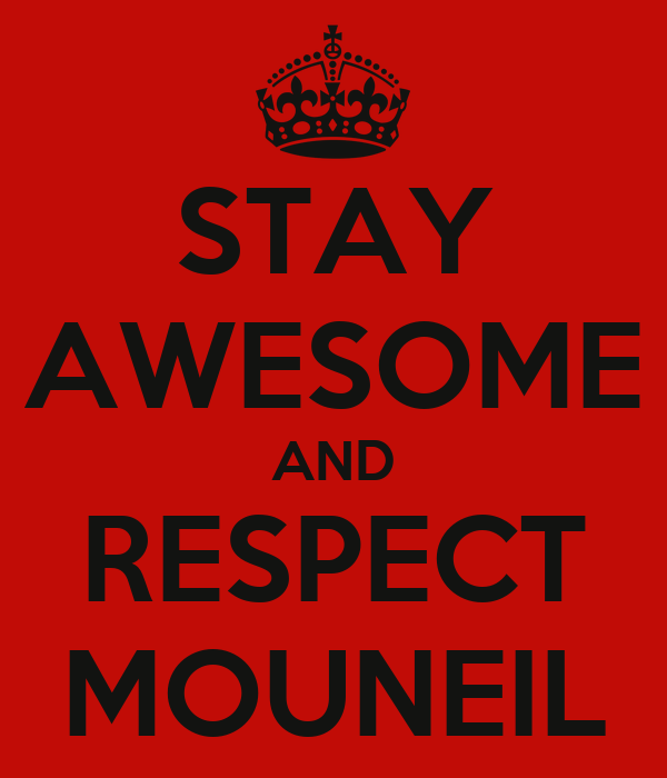 STAY AWESOME AND RESPECT MOUNEIL