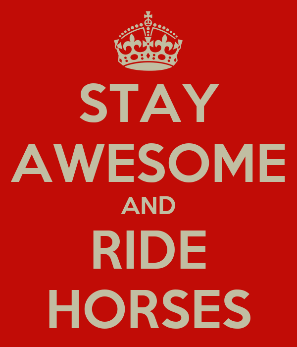 STAY AWESOME AND RIDE HORSES