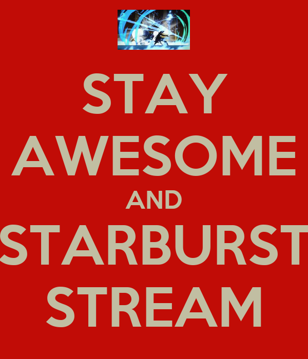 STAY AWESOME AND STARBURST STREAM