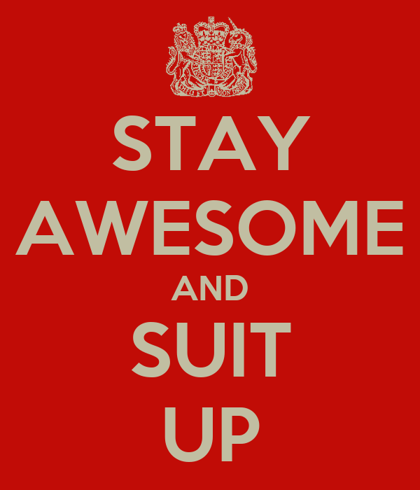 STAY AWESOME AND SUIT UP