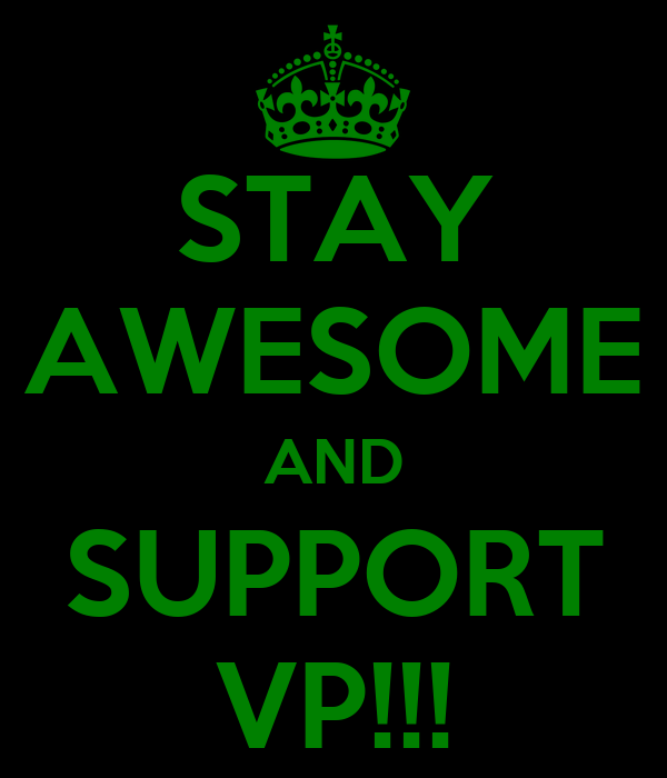 STAY AWESOME AND SUPPORT VP!!!