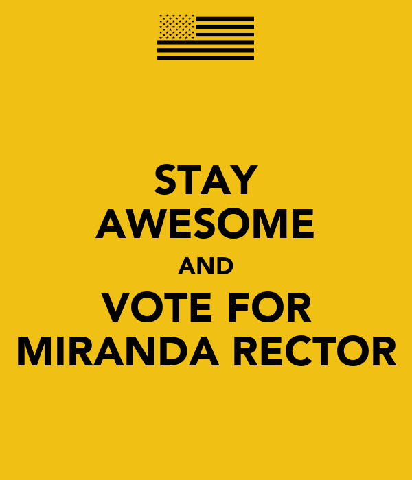 STAY AWESOME AND VOTE FOR MIRANDA RECTOR