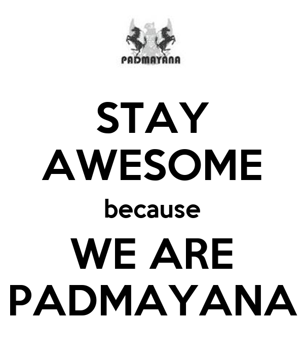 STAY AWESOME because WE ARE PADMAYANA