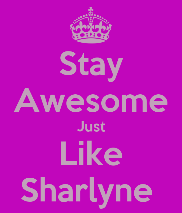 Stay Awesome Just Like Sharlyne