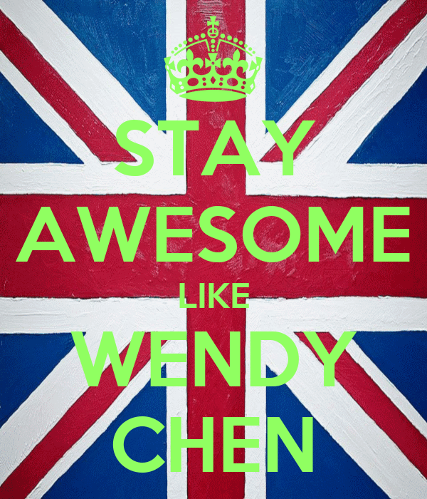 STAY AWESOME LIKE WENDY CHEN