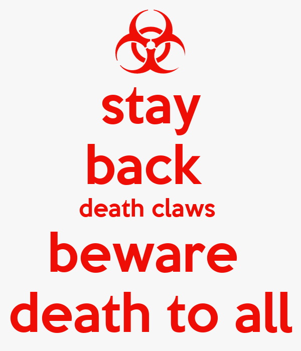 stay back  death claws  beware  death to all