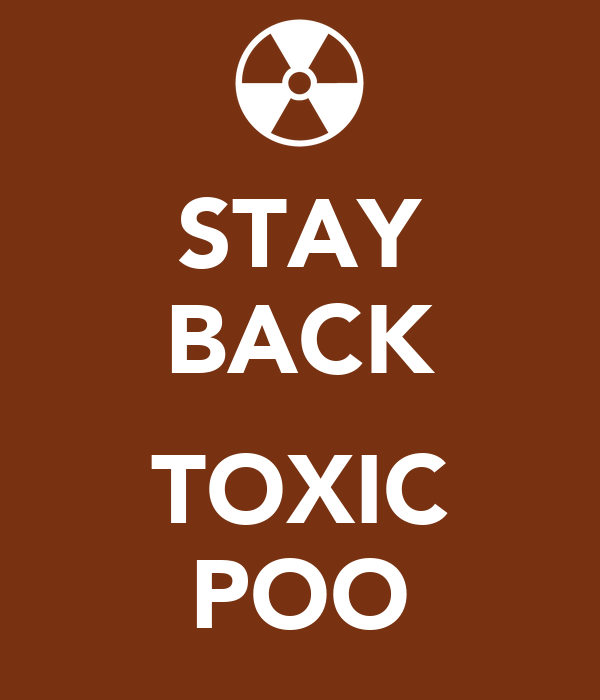 STAY BACK  TOXIC POO