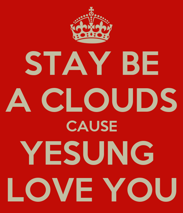 STAY BE A CLOUDS CAUSE YESUNG  LOVE YOU