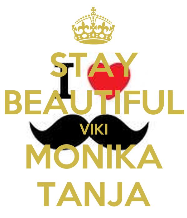 STAY BEAUTIFUL VIKI MONIKA TANJA
