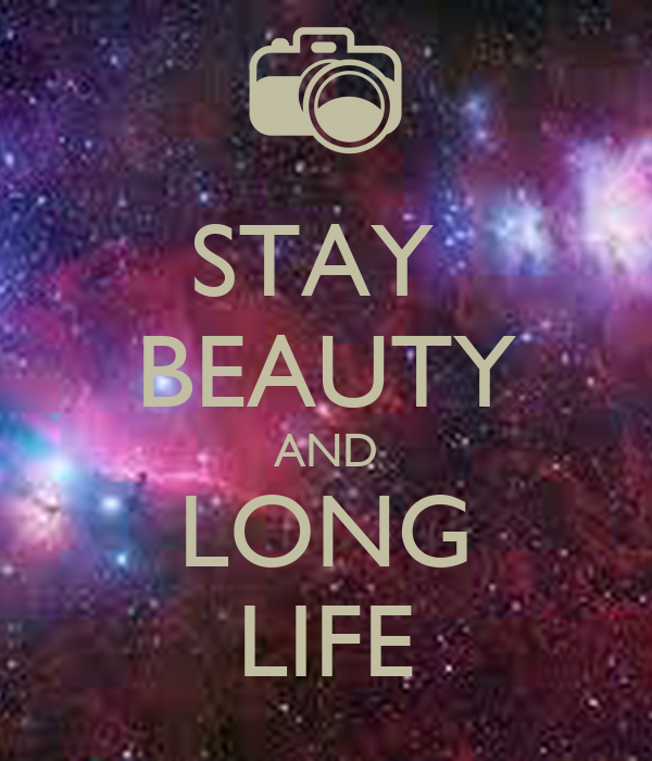 STAY  BEAUTY AND LONG LIFE
