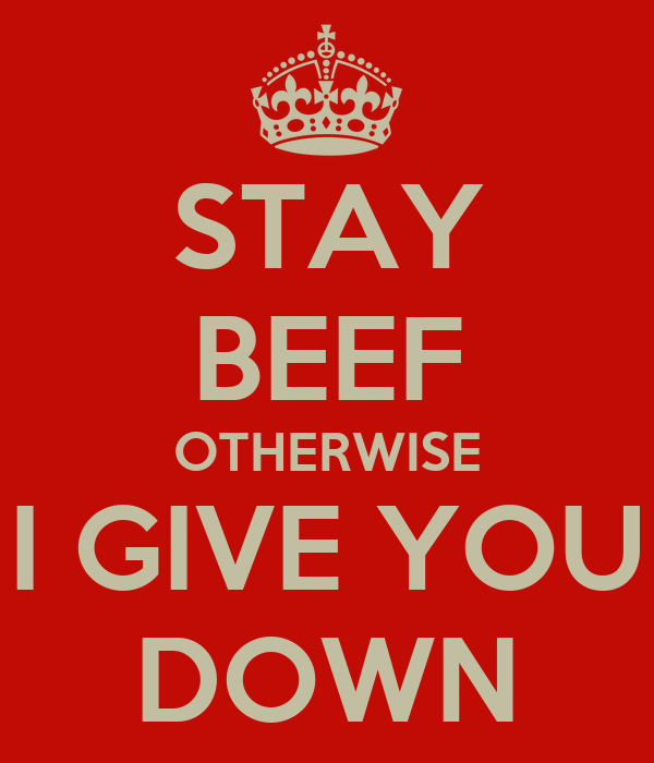 STAY BEEF OTHERWISE I GIVE YOU DOWN